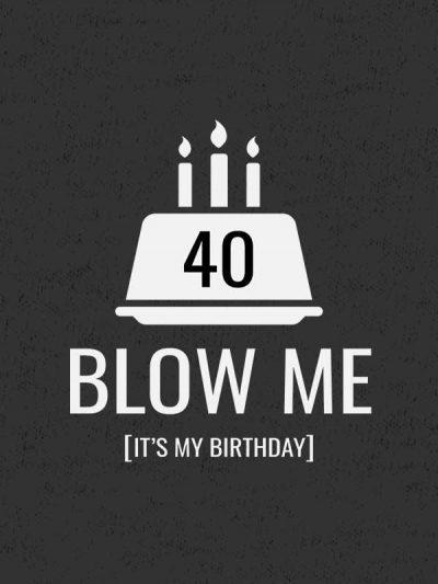 Blow me it's my birthday 40