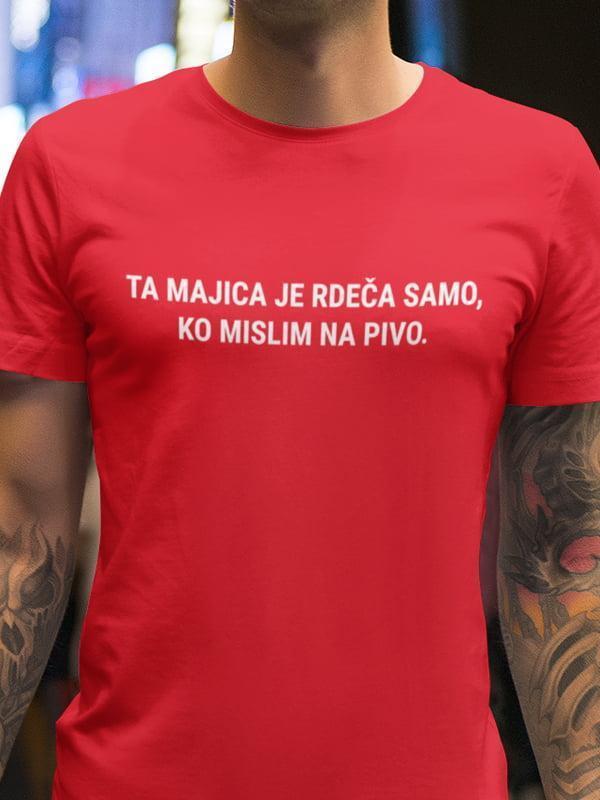 Ta majica je rdeča samo ko mislim na pivo, majica za pivoljubce