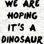 We_are_hoping_its_a_dinosaur_svetlo_ozadje_preview_design_svetla