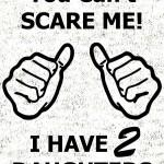 You_cant_scare_me_i_have_2_daughters_svetlo_ozadje_preview_design_svetla