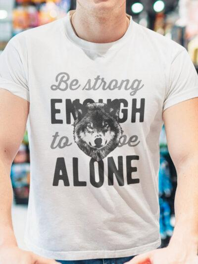 printed t-shirt be strong enough to be alone motivation life wolf loner personal growth spirituality wolf animals wilderness power printing wardrobe print on request large selection of designs unique online shopping delivery by mail personal collection quality durable long-term comfortable shop ljubljana tradition
