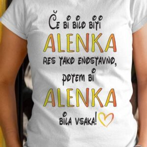 Če bi bilo biti alenka res tako enostavno potem bi alenka bila vsaka!