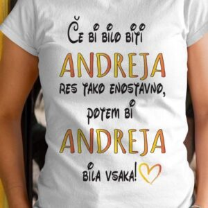Majica če bi bilo biti andreja res tako enostavno, potem bi andreja bila vsaka!