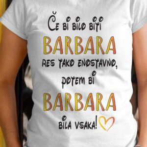 Majica če bi bilo biti barbara res tako enostavno, potem bi barbara bila vsaka!