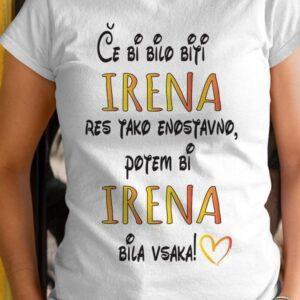Majica če bi bilo biti irena res tako enostavno, potem bi irena bila vsaka!