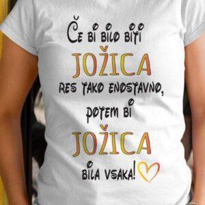 Majica če bi bilo biti jožica res tako enostavno, potem bi jožica bila vsaka!