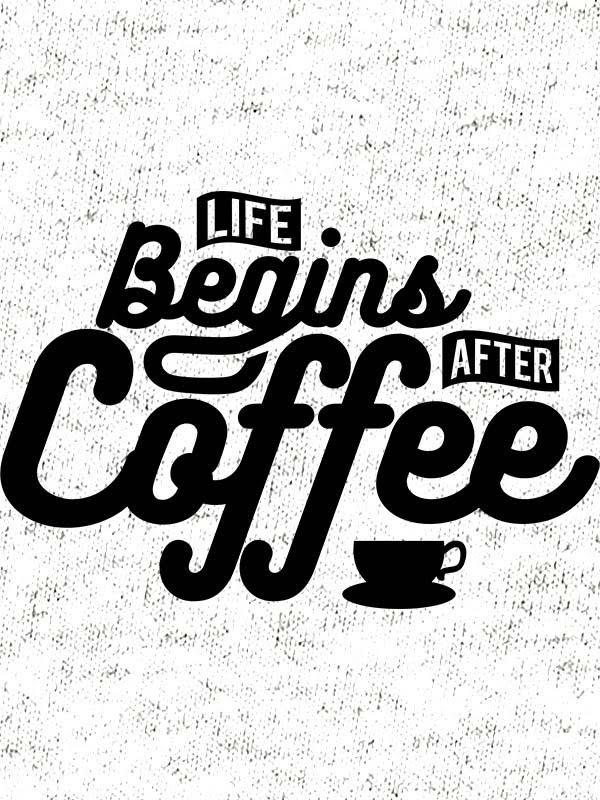 Life begins after coffee 2
