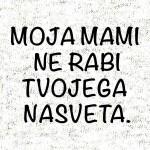 Moja_mami_ne_rabi_tvojega_nasveta-preview-dizajn
