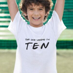 printed t-shirt the one where I'm ten birthday 10 years friends friends party gift printing wardrobe shop ljubljana print on t-shirts unique products online purchase delivery quality durable
