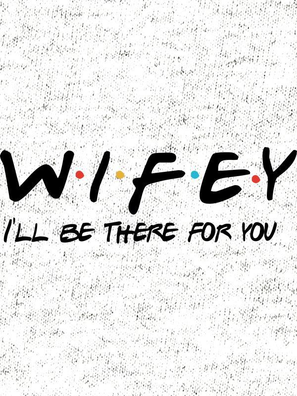 Wifey - I'll be there for you