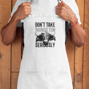 Apron dont take things too seriously